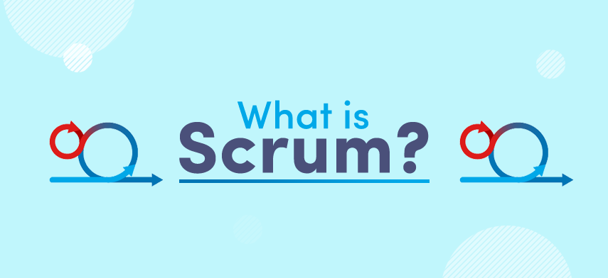 What is Scrum and How it Works?