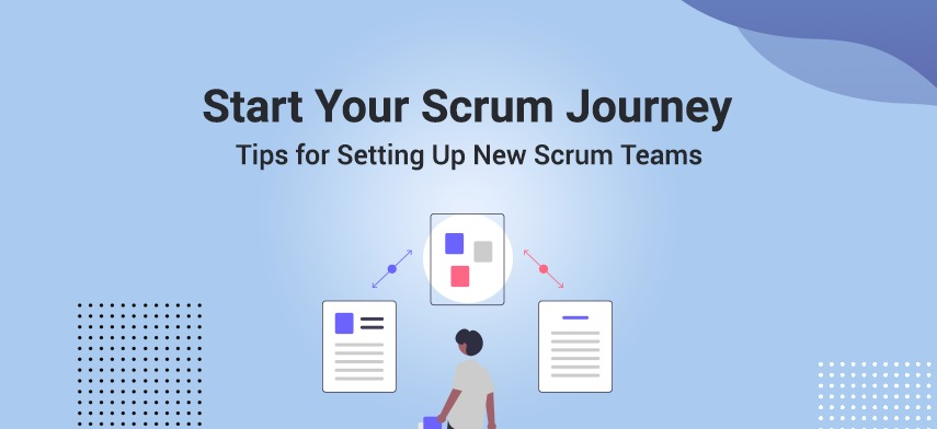 Start your Scrum journey – Tips for setting up new scrum teams