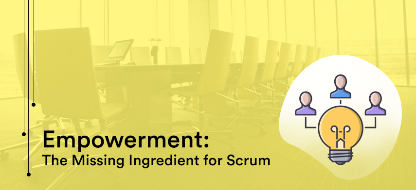 Empowerment: The Missing Ingredient for Scrum