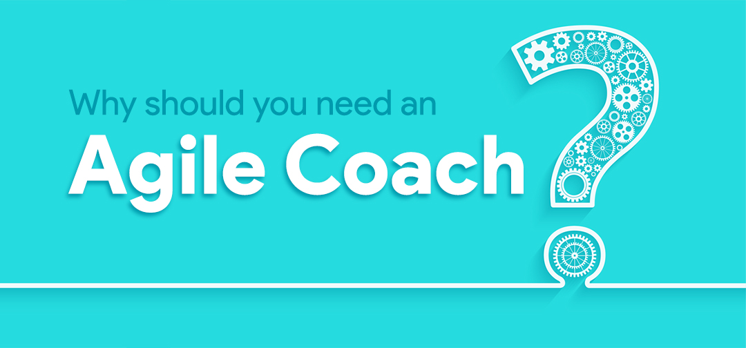 why-do-you-need-an-agile-coach