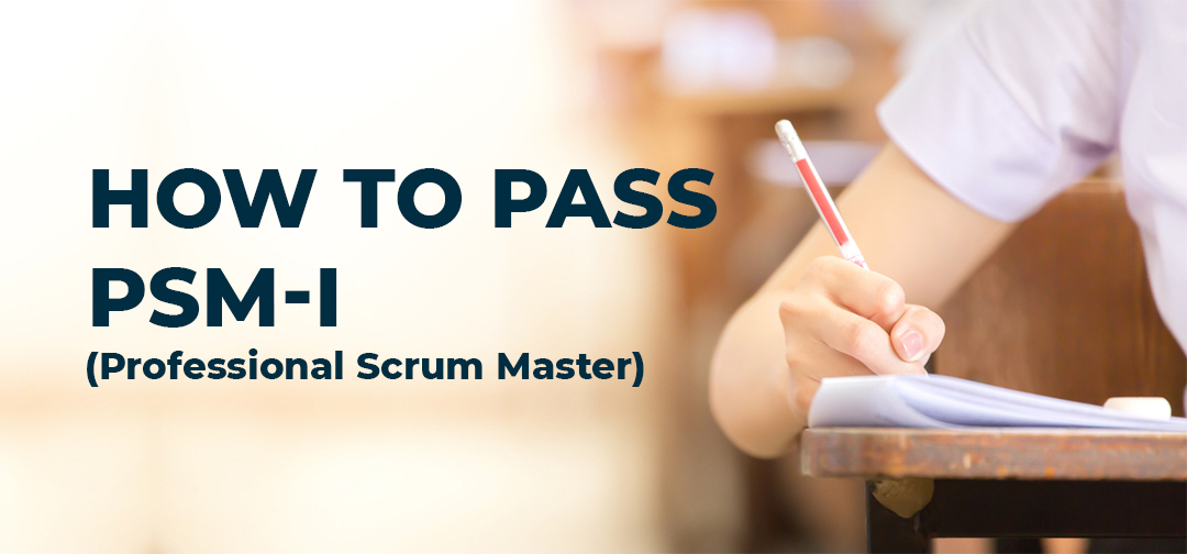 How to Pass the Professional Scrum Master I (PSM I) Assessment