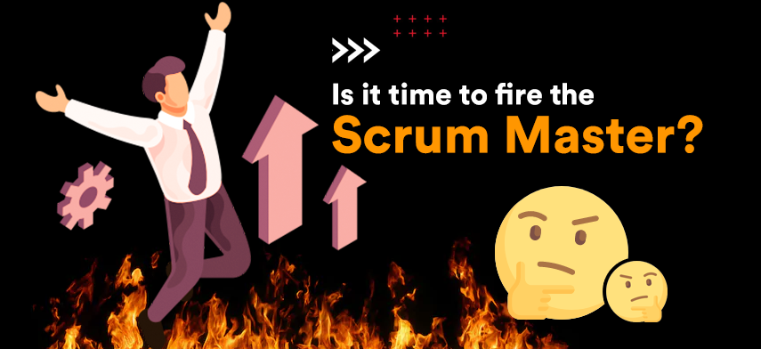 Pandemic – Is now the right time to fire your Scrum Master?