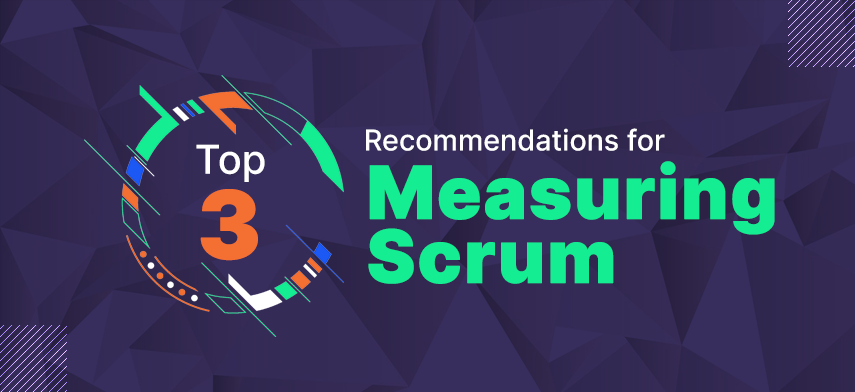 Top 3 Recommendations for Measuring Scrum