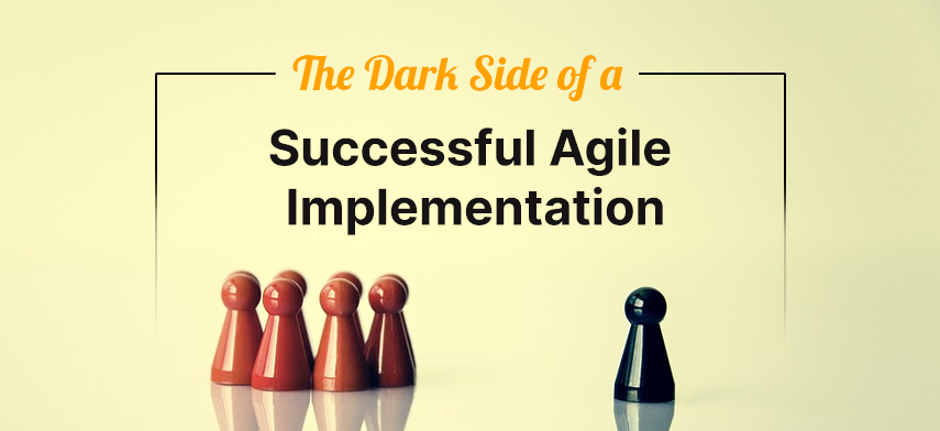 The Dark Side of a Successful Agile Implementation