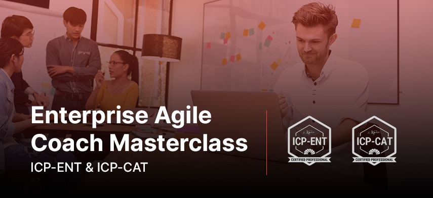 Enterprise Agile Coach Masterclass with Two ICAgile Certifications (ICP-ENT & ICP-CAT)