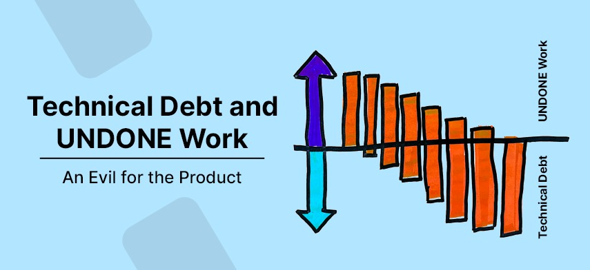 Technical Debt and UNDONE work – An Evil for the Product