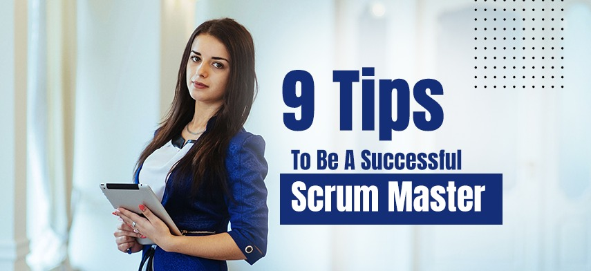 9 Tips to Be a Successful Scrum Master