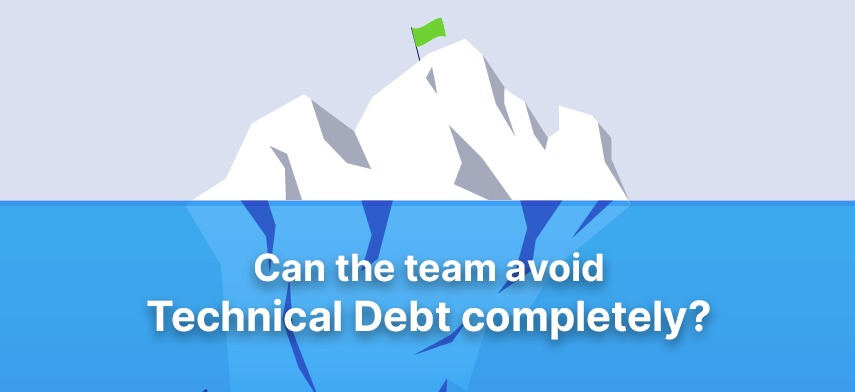 Can the team avoid Technical Debt completely?